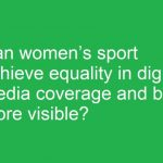 Has the media changed the game for women's sports coverage?